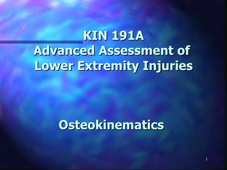 Osteokinematics   KIN 191A Advanced Assessment of  Lower Extremity Injuries