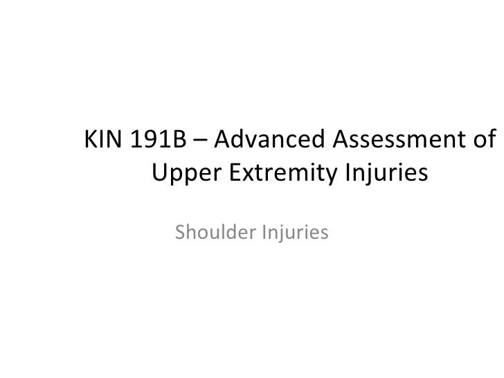 KIN 191B – Advanced Assessment of Upper Extremity Injuries Shoulder Injuries