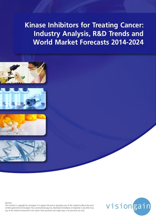 Kinase Inhibitors for Treating Cancer: Industry Analysis, R&D Trends and World Market Forecasts 2014-2024 ©notice This mat...