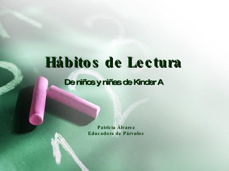 Hábitos de Lectura De niños y niñas de Kinder A Patricia Álvarez Educadora de Párvulos