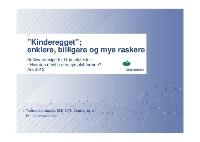 """""""Kinderegget"""";enklere, billigere og mye raskereSoftwaredesign for Grid arkitektur• Hvordan utnytte den nye plattformen?Ark..."""