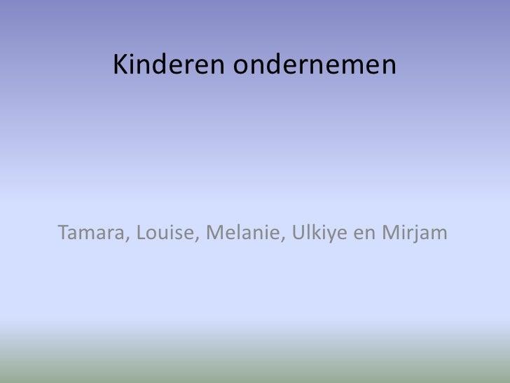 Kinderen ondernemen<br />Tamara, Louise, Melanie, Ulkiyeen Mirjam <br />