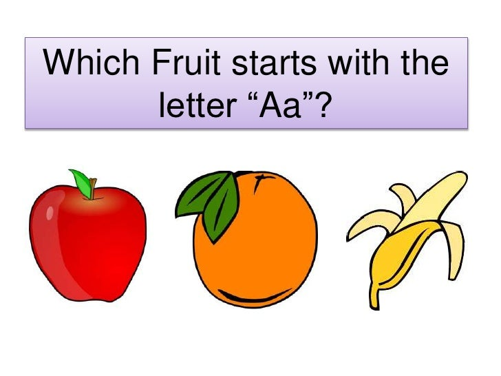 "Which Fruit starts with the       letter ""Aa""?"