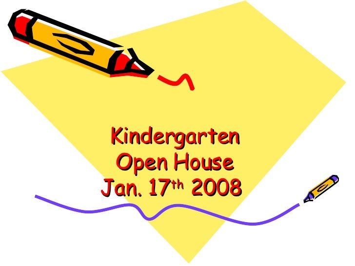 Kindergarten  Open House  Jan. 17 th  2008