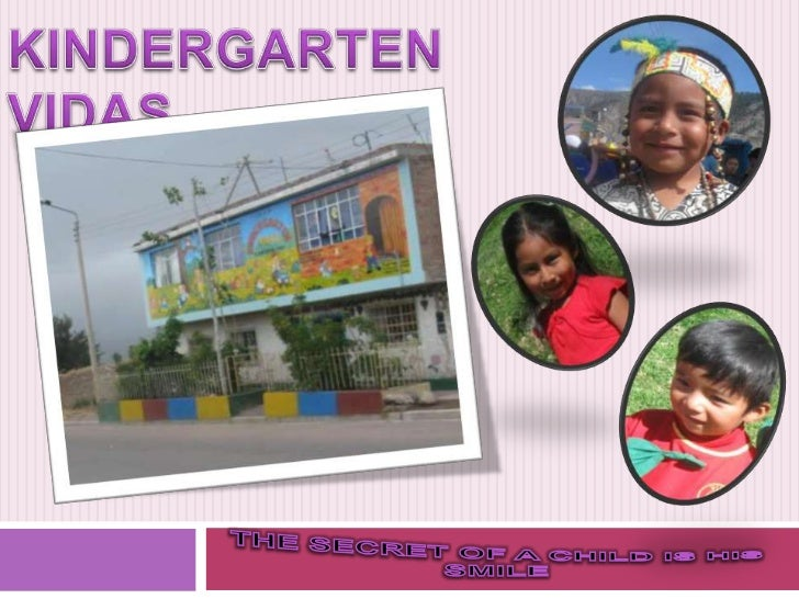 KINDERGARTEN VIDAS<br />THE SECRET OF A CHILD IS HIS SMILE<br />