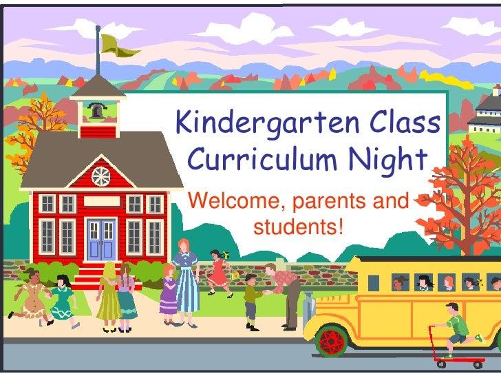 Kindergarten ClassCurriculum Night<br />Welcome, parents and students!<br />