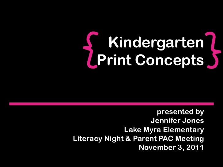 Kindergarten      Print Concepts                       presented by                     Jennifer Jones              Lake M...