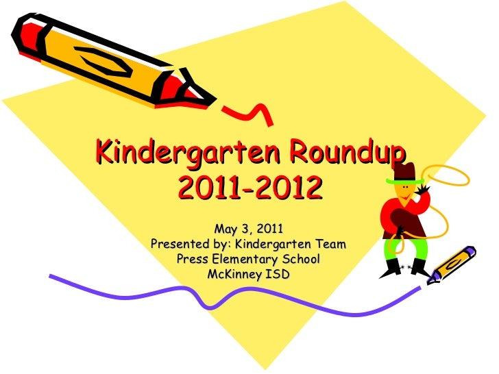 Kindergarten Roundup 2011-2012 May 3, 2011 Presented by: Kindergarten Team Press Elementary School McKinney ISD