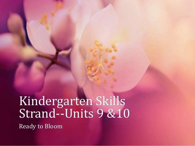 Kindergarten Skills Strand--Units 9 &10 Ready to Bloom