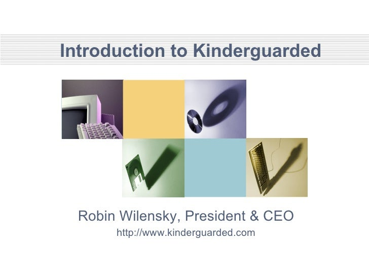 Introduction to Kinderguarded Robin Wilensky, President & CEO http://www.kinderguarded.com