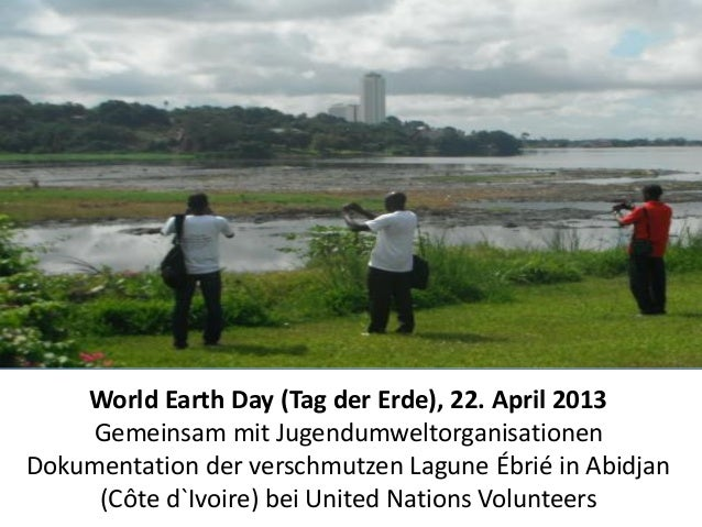 World Earth Day (Tag der Erde), 22. April 2013  Gemeinsam mit Jugendumweltorganisationen  Dokumentation der verschmutzen L...