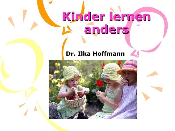 Kinder lernen anders Dr. Ilka Hoffmann