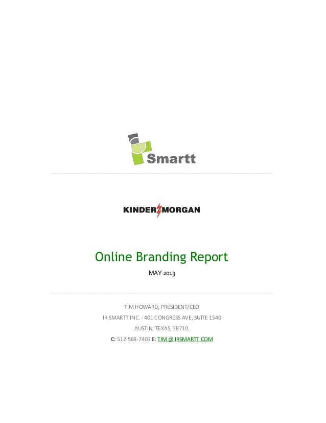 Online Branding ReportMAY 2013TIM HOWARD, PRESIDENT/CEOIR SMARTT INC. - 401 CONGRESS AVE, SUITE 1540AUSTIN, TEXAS, 78710.C...