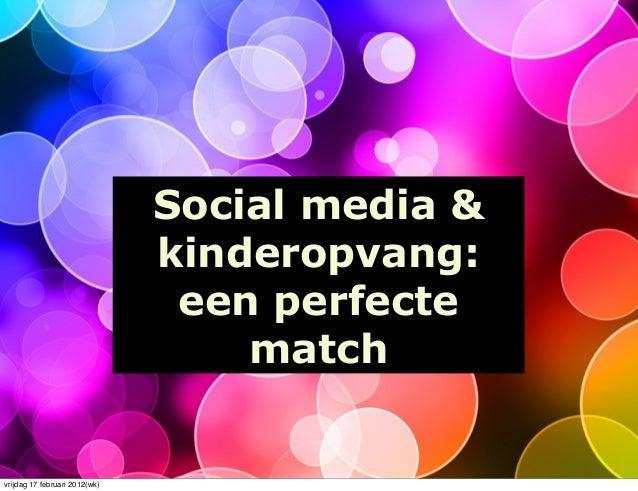 Social media & kinderopvang: een perfecte match vrijdag 17 februari 2012(wk)