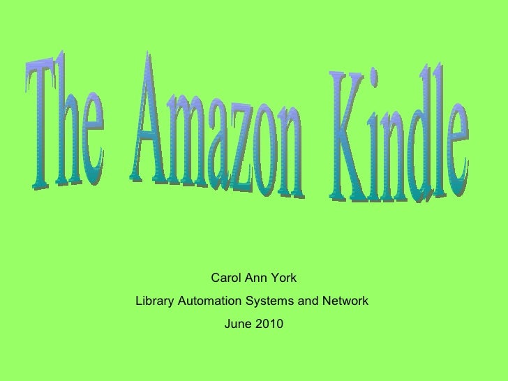 The  Amazon  Kindle Carol Ann York Library Automation Systems and Network  June 2010