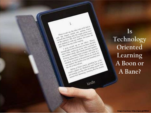 Is     Technology      Oriented•.      Learning      A Boon or       A Bane?      Image Courtesy: http://goo.gl/l49bV