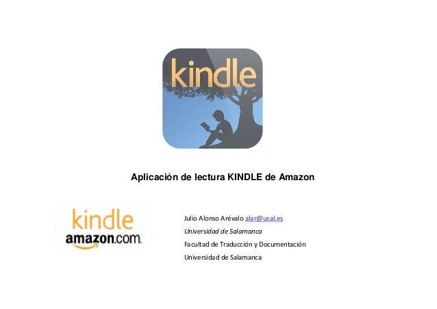 Aplicación de lectura KINDLE de AmazonJulio Alonso Arévalo alar@usal.esUniversidad de SalamancaFacultad de Traducción y Do...
