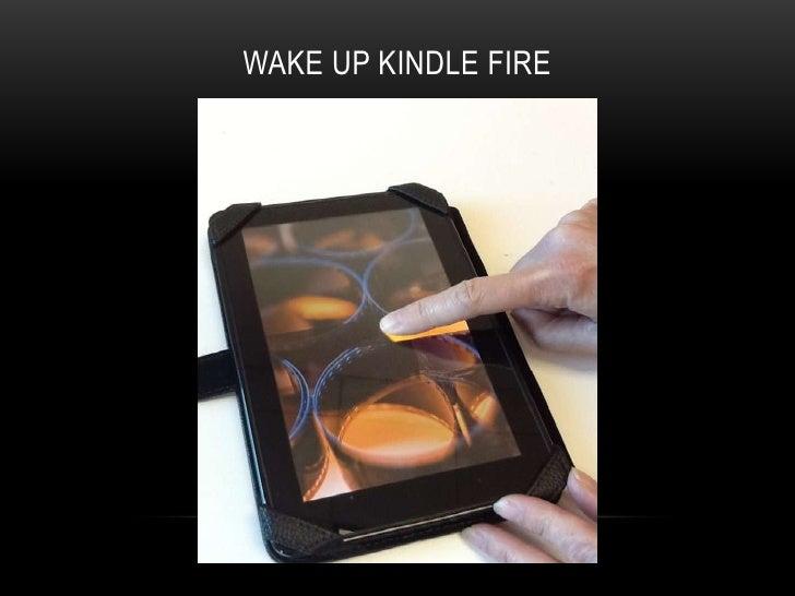 WAKE UP KINDLE FIRE