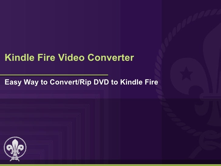 Kindle Fire Video ConverterEasy Way to Convert/Rip DVD to Kindle Fire