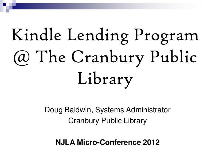 Kindle Lending Program@ The Cranbury Public        Library   Doug Baldwin, Systems Administrator         Cranbury Public L...
