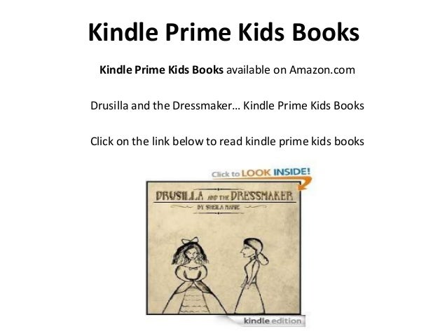 Kindle Prime Kids Books Kindle Prime Kids Books available on Amazon.comDrusilla and the Dressmaker… Kindle Prime Kids Book...