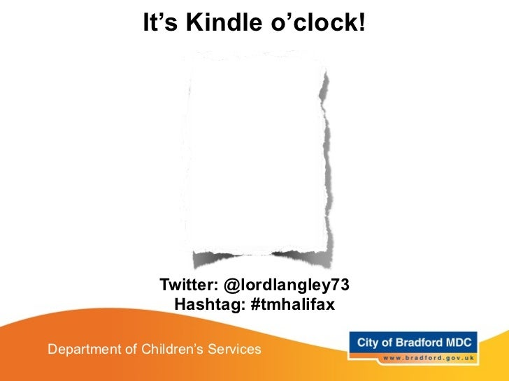 It's Kindle o'clock!                 Twitter: @lordlangley73                  Hashtag: #tmhalifaxDepartment of Children's ...