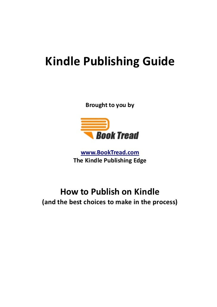 Kindle Publishing Guide              Brought to you by            www.BookTread.com          The Kindle Publishing Edge   ...