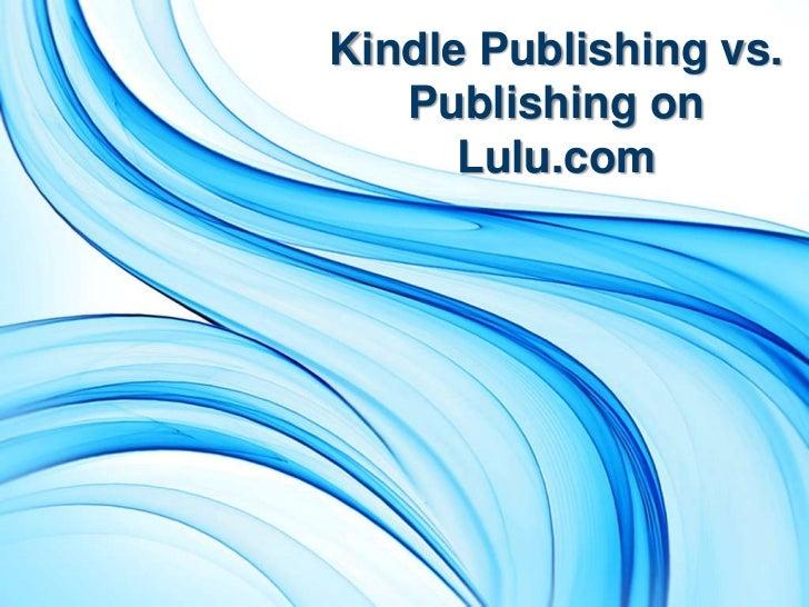 Kindle Publishing vs.   Publishing on      Lulu.com