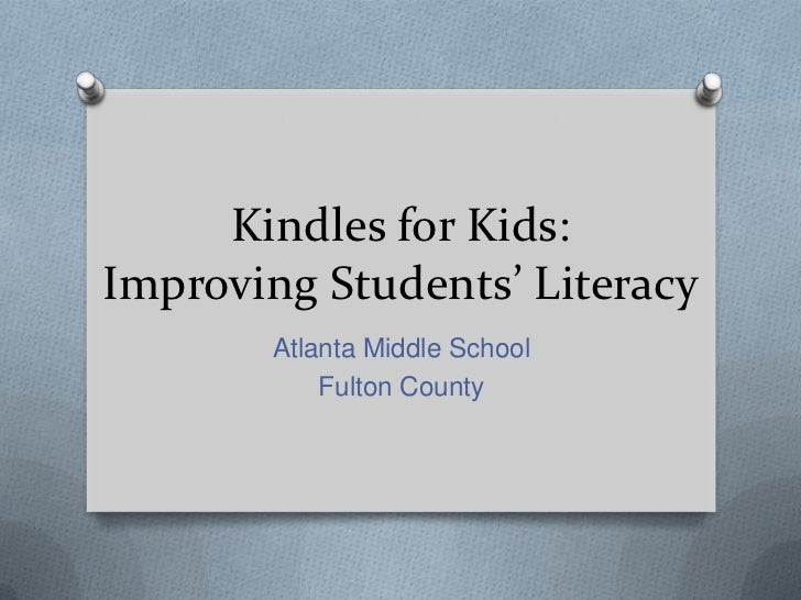 Kindles for Kids:Improving Students' Literacy       Atlanta Middle School           Fulton County