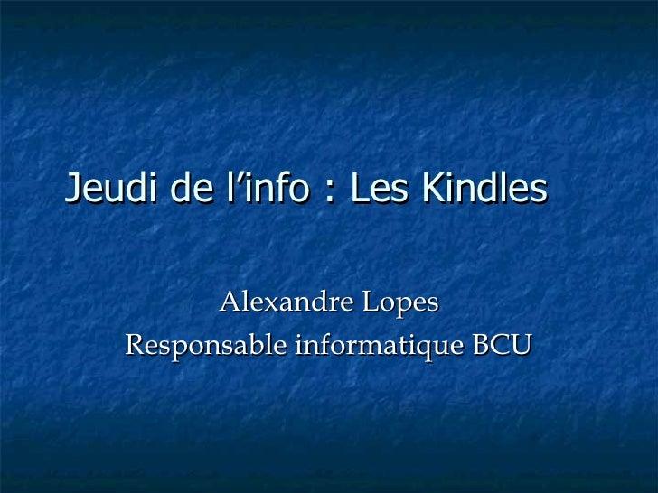 Jeudi de l'info : Les Kindles Alexandre Lopes Responsable informatique BCU