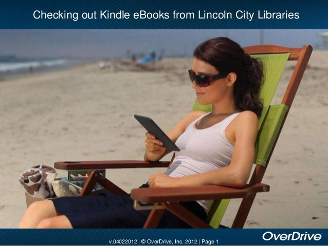 Checking out Kindle eBooks from Lincoln City Libraries               v.04022012 | © OverDrive, Inc. 2012 | Page 1