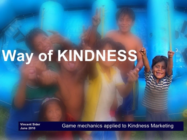 Vincent Sider June 2010 Way of KINDNESS Game mechanics applied to Kindness Marketing
