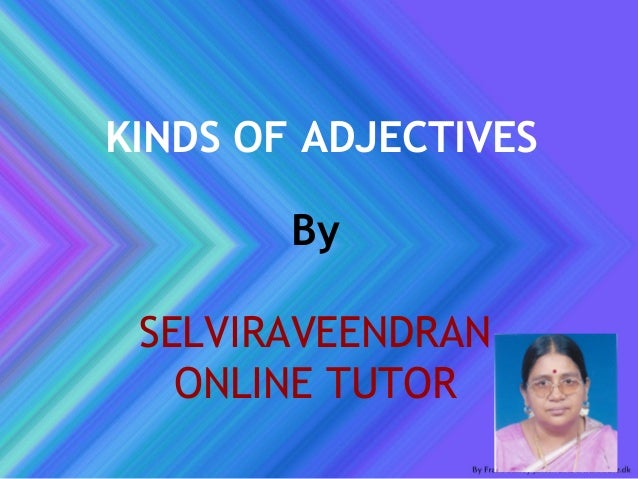 KINDS OF ADJECTIVES By SELVIRAVEENDRAN ONLINE TUTOR