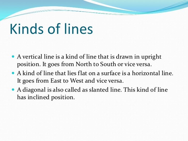 Kinds of lines A vertical line is a kind of line that is drawn in upright  position. It goes from North to South or vice ...