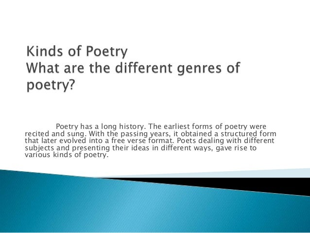 Poetry has a long history. The earliest forms of poetry were recited and sung. With the passing years, it obtained a struc...