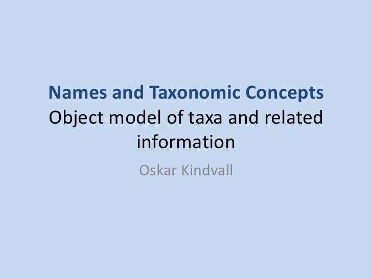 Names and Taxonomic ConceptsObject model of taxa and related information<br />Oskar Kindvall<br />