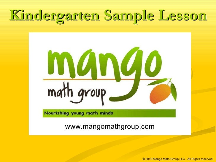 www.mangomathgroup.com   ©  2010 Mango Math Group LLC.  All Rights reserved . Kindergarten Sample Lesson