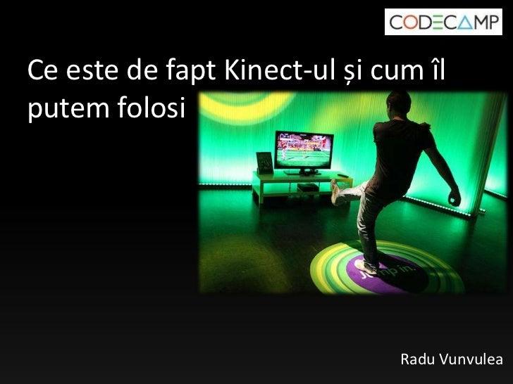 Ce este de fapt Kinect-ul și cum îlputem folosi                               Radu Vunvulea