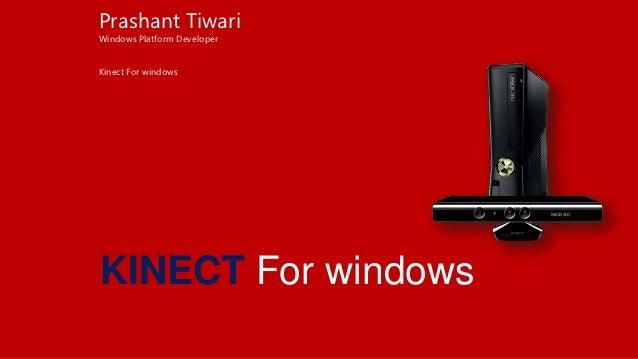Prashant TiwariWindows Platform DeveloperKinect For windowsKINECT For windows