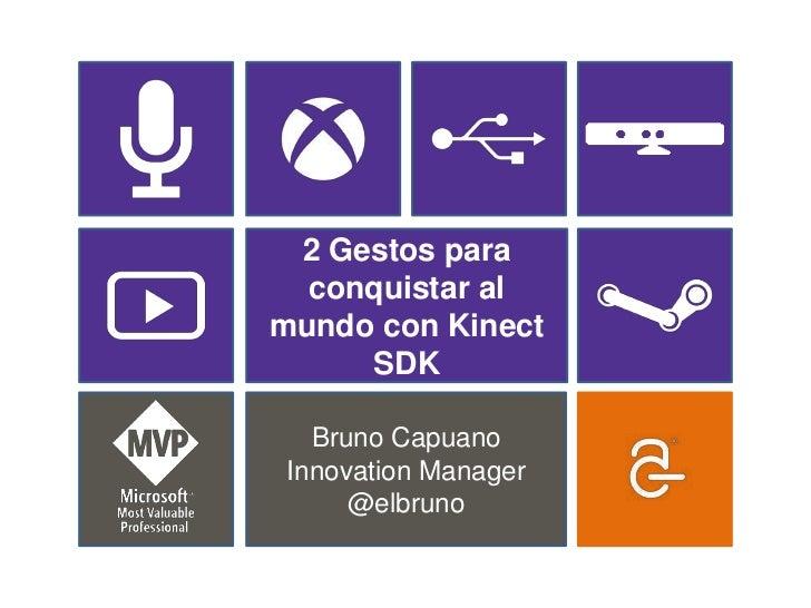 2 Gestos para  conquistar almundo con Kinect     SDK   Bruno Capuano Innovation Manager      @elbruno