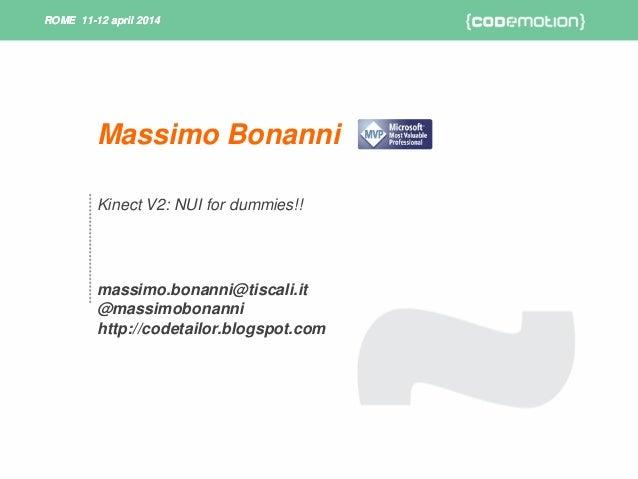 ROME 11-12 april 2014ROME 11-12 april 2014 Kinect V2: NUI for dummies!! massimo.bonanni@tiscali.it @massimobonanni http://...