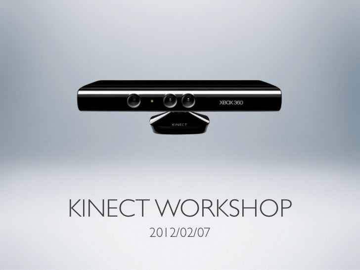 KINECT WORKSHOP     2012/02/07