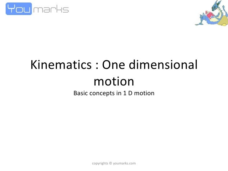 Kinematics : One dimensional motion Basic concepts in 1 D motion copyrights © youmarks.com