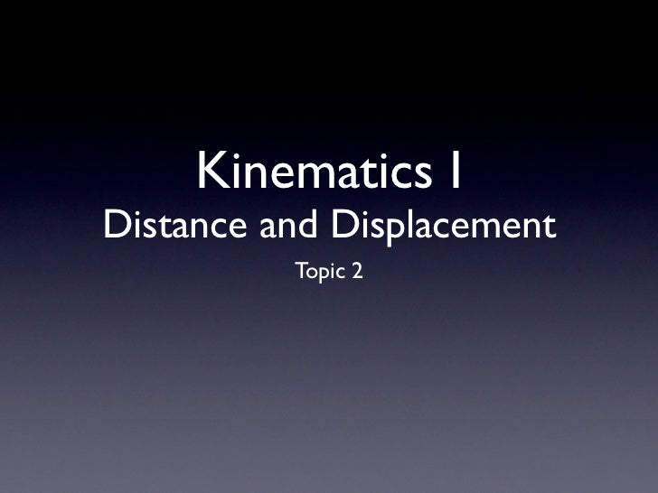 Kinematics IDistance and Displacement          Topic 2