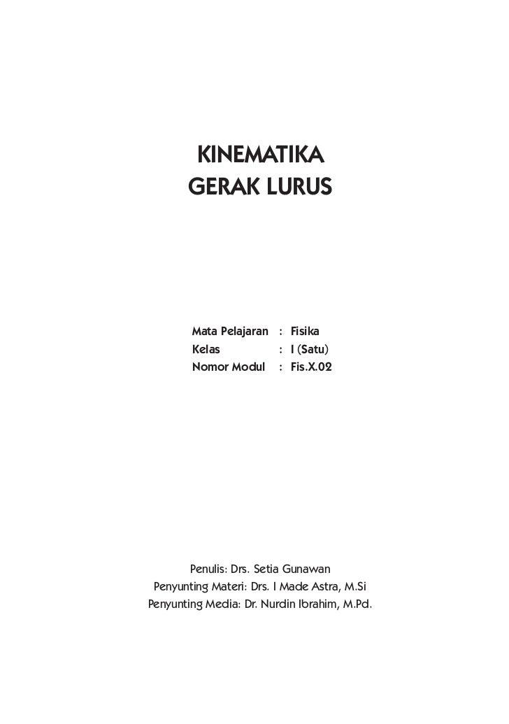 KINEMATIKA       GERAK LURUS        Mata Pelajaran : Fisika        Kelas          : I (Satu)        Nomor Modul : Fis.X.02...