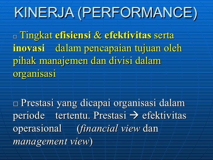 KINERJA (PERFORMANCE) □  Tingkat  efisiensi  &  efektivitas  serta  inovasi  dalam pencapaian tujuan oleh  pihak manajemen...