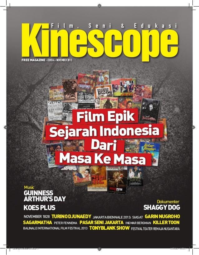 Kinescope F i l m ,  S e n i  &  E d u k a s i  FREE MAGAZINE - EDISI 4 - NOVEMBER 2013  Film Epik Sejarah Indonesia Dari ...