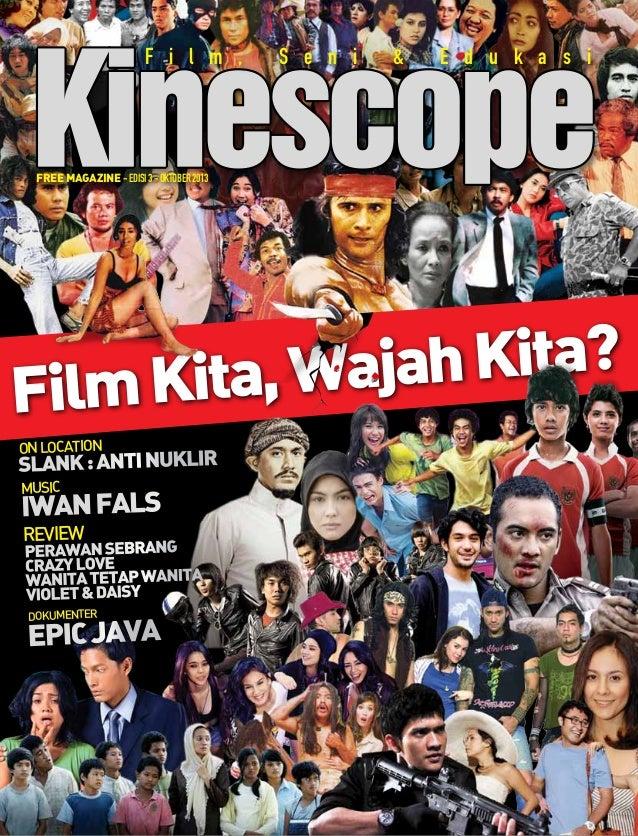 Kinescope F i l m ,  S e n i  &  E d u k a s i  free magazine - edisi 3 - oktober 2013  ah Kita? ita, Waj Film K on locati...