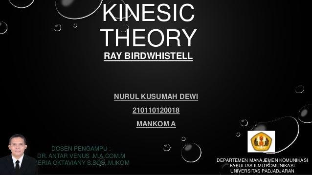 KINESIC THEORY RAY BIRDWHISTELL NURUL KUSUMAH DEWI 210110120018 MANKOM A DOSEN PENGAMPU : DR. ANTAR VENUS .M.A.COM.M MERIA...