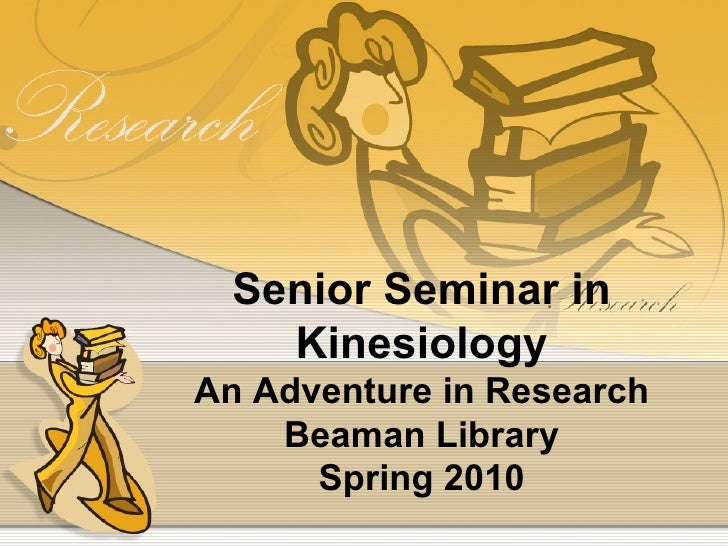 Senior Seminar in Kinesiology An Adventure in Research Beaman Library Spring 2010